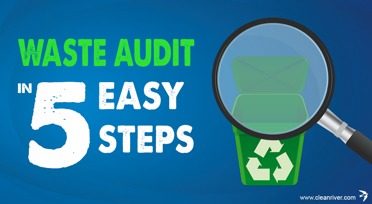 How To Complete A Waste Audit In 5 Easy Steps Cleanriver